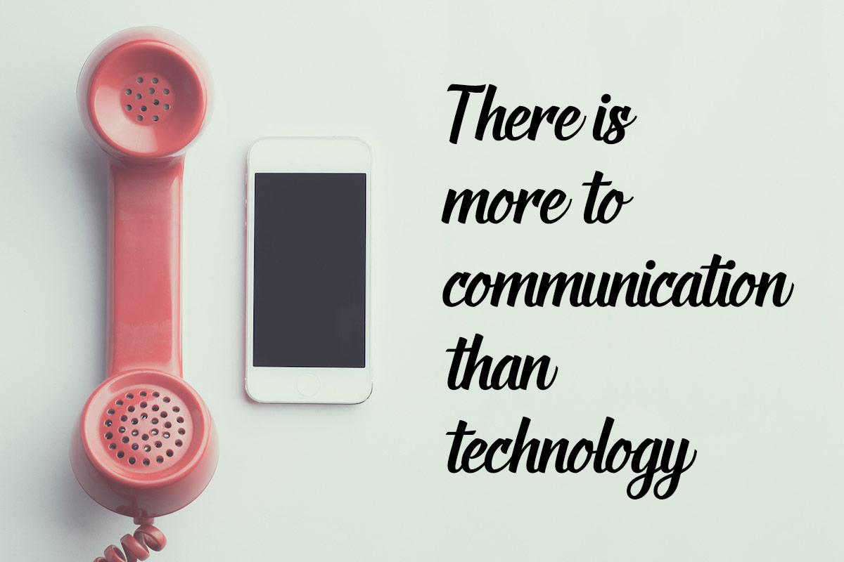 There is more to communication than technology.